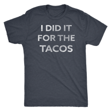 I Did It For The Tacos - Guy's Foodie Shirt - Men's Ultra Soft Comfort Short Sleeve Tee - Island Dog T-Shirt Company