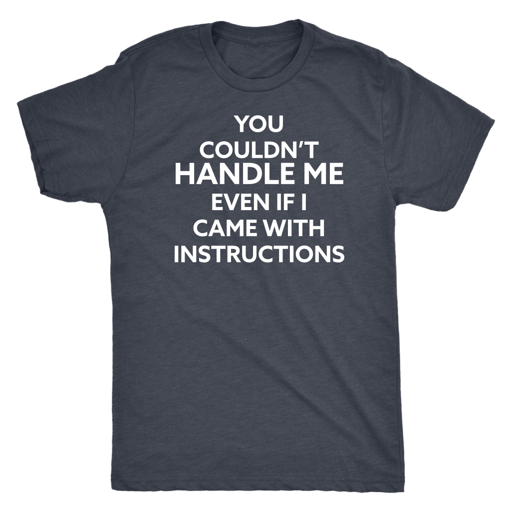 You Couldn't Handle Me - Men's Attitude Tee - Island Dog T-Shirt Company