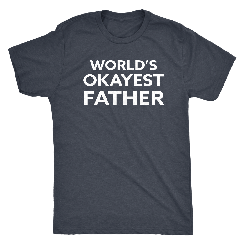 World's Okayest Father - Funny Men's Extra Soft Triblend T-Shirt - Island Dog T-Shirt Company