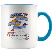 That is a Terrible Idea - When Do We Start? Super Funny 2-Tone Accent Color 11 ounce Coffee Mug - Island Dog T-Shirt Company