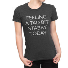 Feeling a Tad Bit Stabby Today - Women's Super Soft Funny Tee - Island Dog T-Shirt Company