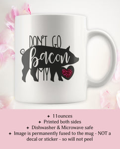 Don't Go Bacon My Heart Funny Bacon Lover Love Mug for Valentine's Day Birthday Anniversary - Island Dog T-Shirt Company