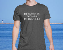 I'd Rather be Eating a Burrito - Men's Ultra Comfort Mexican Food Lover Tshirt - Island Dog T-Shirt Company