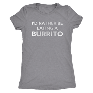 I'd Rather Be Eating a Burrito - Ladies' Foodie Shirt - Ultra Soft Comfort Short Sleeve Tee - Island Dog T-Shirt Company