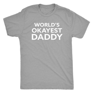 World's Okayest Daddy - Funny Men's Extra Soft Triblend T-Shirt - Island Dog T-Shirt Company