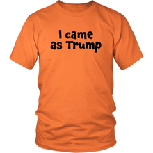 I Came as Trump - Instant Easy & Lazy Orange Trump Halloween Costume - Island Dog T-Shirt Company