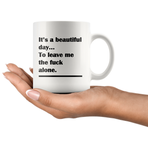 It's a Beautiful Day to Leave Me the F*ck Alone - Funny Adult Coffee Mug - Island Dog T-Shirt Company
