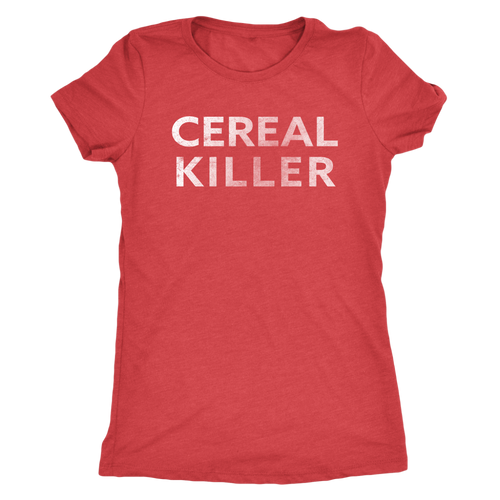Cereal Killer - Funny Attitude T-Shirt - Ladies' Ultra Soft Comfort Tee - Island Dog T-Shirt Company