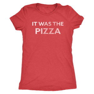 It Was the Pizza - Ladies' Foodie Shirt - Women's Ultra Soft Comfort Short Sleeve Tee - Island Dog T-Shirt Company