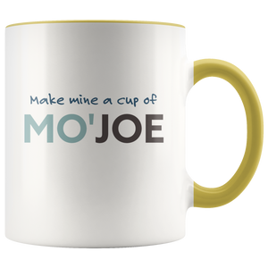 Make Mine a Cup of Mo'Joe - The Funny Coffee Cup for People Who Need More Than Just a Cup of Joe - Island Dog T-Shirt Company