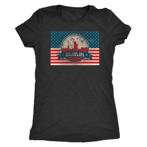 We Are All Immigrants - US Flag Pro Immigration Tee for Women - Short Sleeve Ultra Comfort Ladies' Shirt - Island Dog T-Shirt Company