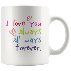 I Love You Always Forever Valentine's Day Anniversary Birthday Engagement Coffee Mug - Island Dog T-Shirt Company