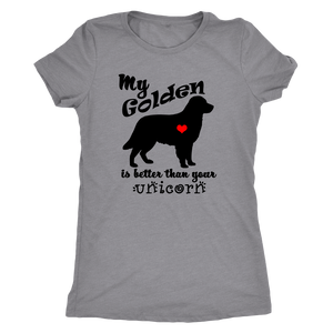 My Golden Retriever is Better Than Your Unicorn Women's T-Shirt - Triblend - Island Dog T-Shirt Company