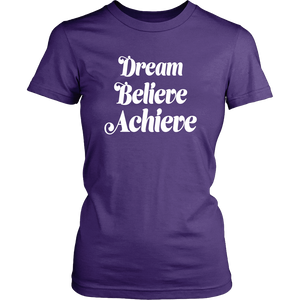 Dream Believe T-shirt for Women - Achieve Your Desires - Island Dog T-Shirt Company