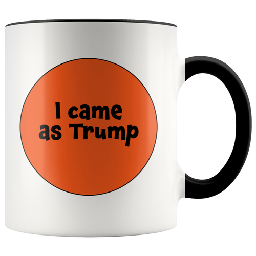 I Came as Trump Orange Halloween Coffee Mug - Funny Orangee Man 11 oz Mug - Choose Handle Color - Island Dog T-Shirt Company