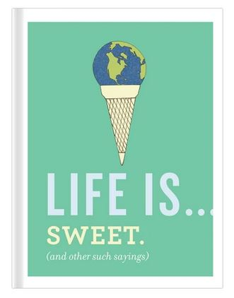 Life Is . . . Sweet (and Other Such Sayings) Book