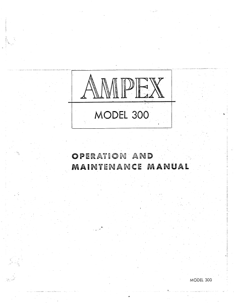 AMPEX 300 Operation and Maintenance Service Manual