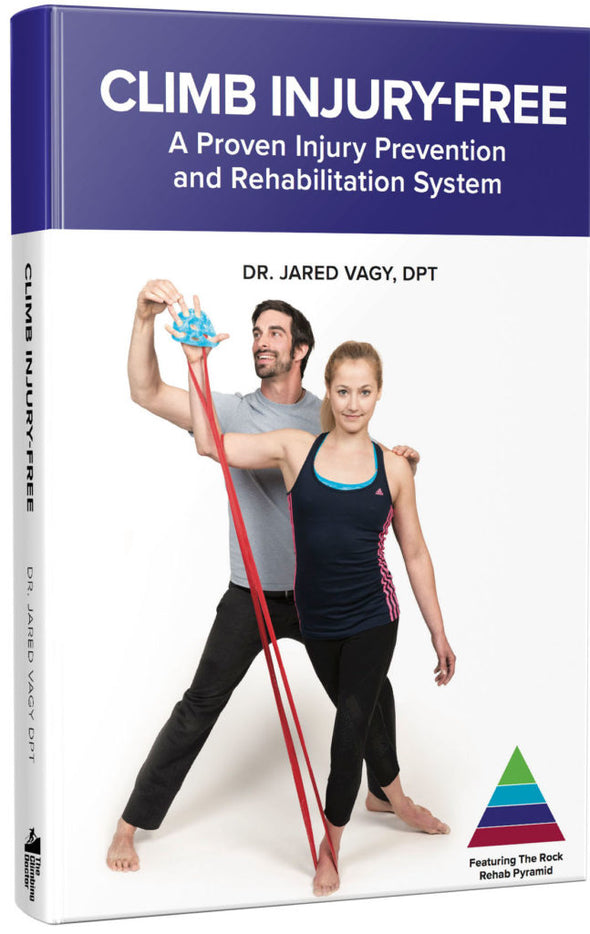 Climb Injury Free: A Proven Injury Prevention and Rehabilitation System by Dr. Jared Vagy