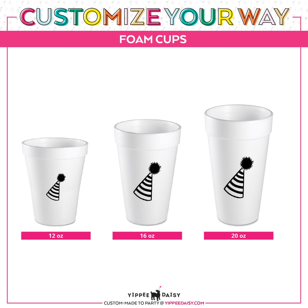 Customize Your Way For Any Event Personalized Foam Cups - Foam Cup
