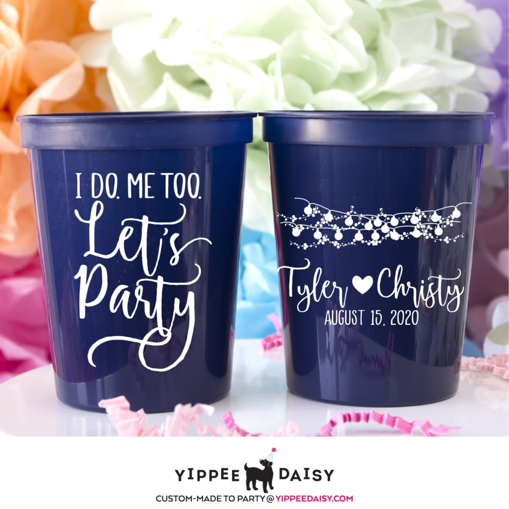I Do Me Too Lets Party Personalized Wedding Stadium Cups - Stadium Cup