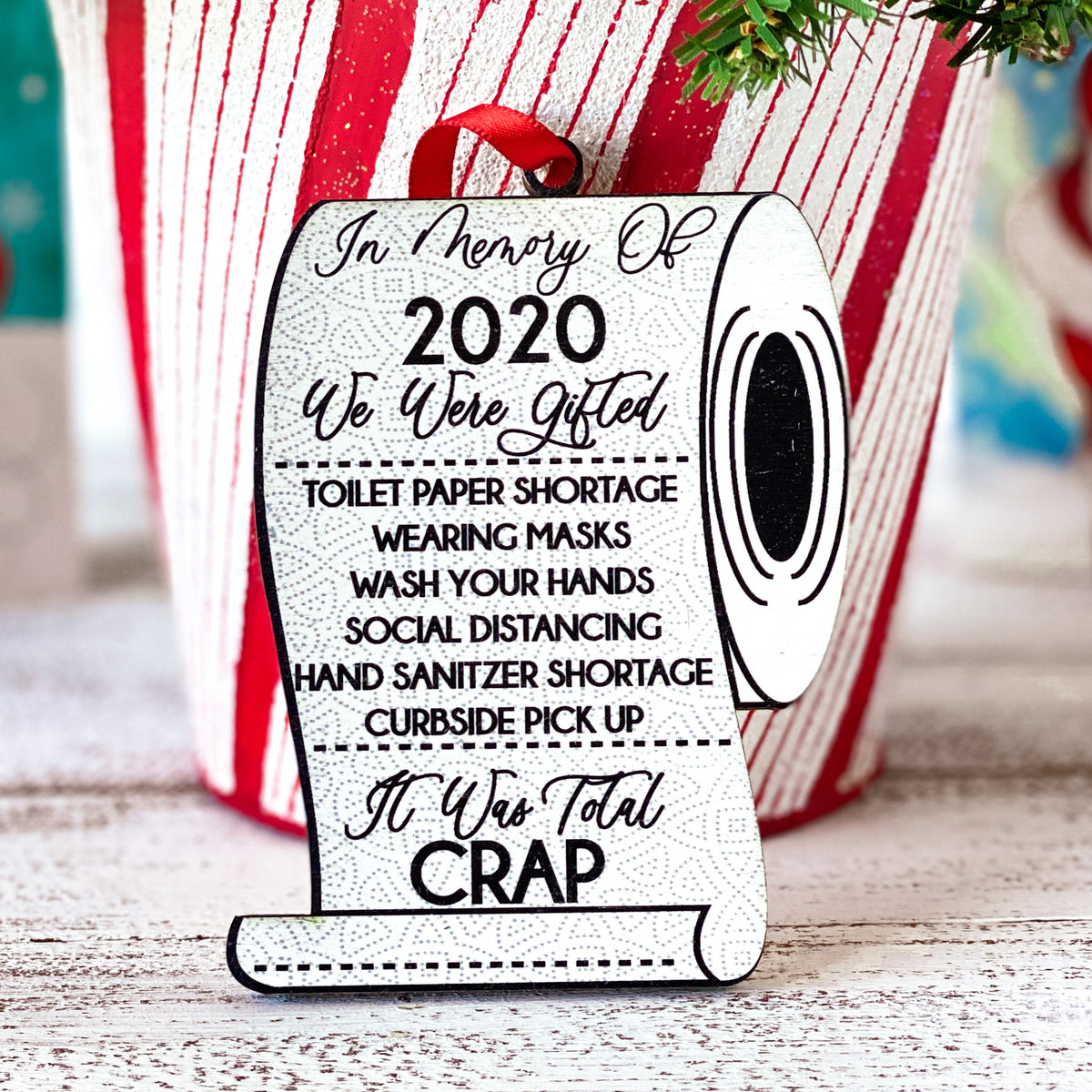In Memory of 2020 We Were Gifted Toilet Paper Shortage, Wearing Masks, Wash Your Hands, Social Distancing, Hand Sanitizer Shortage, & Curbside Pickup. It Was Total Crap. Printed on Toilet Paper Shape.