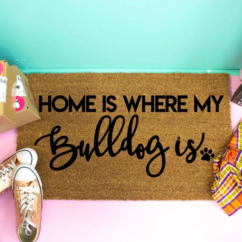 Home Is Where My Bulldog Is - Doormat