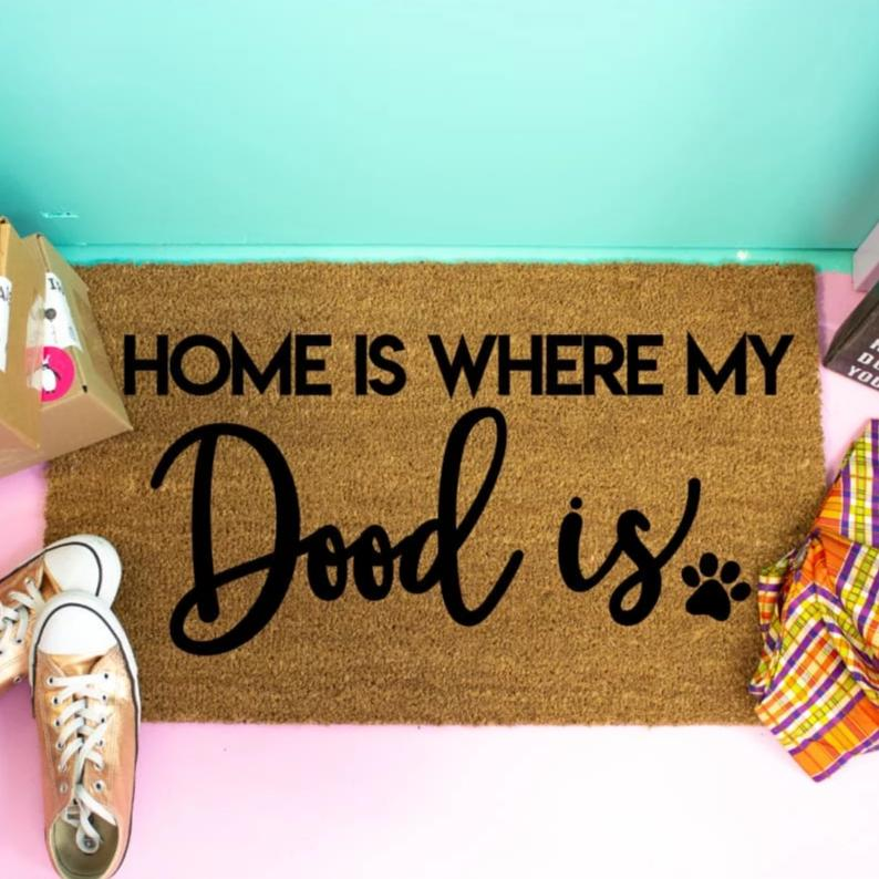Home Is Where My Dood Is - Doormat
