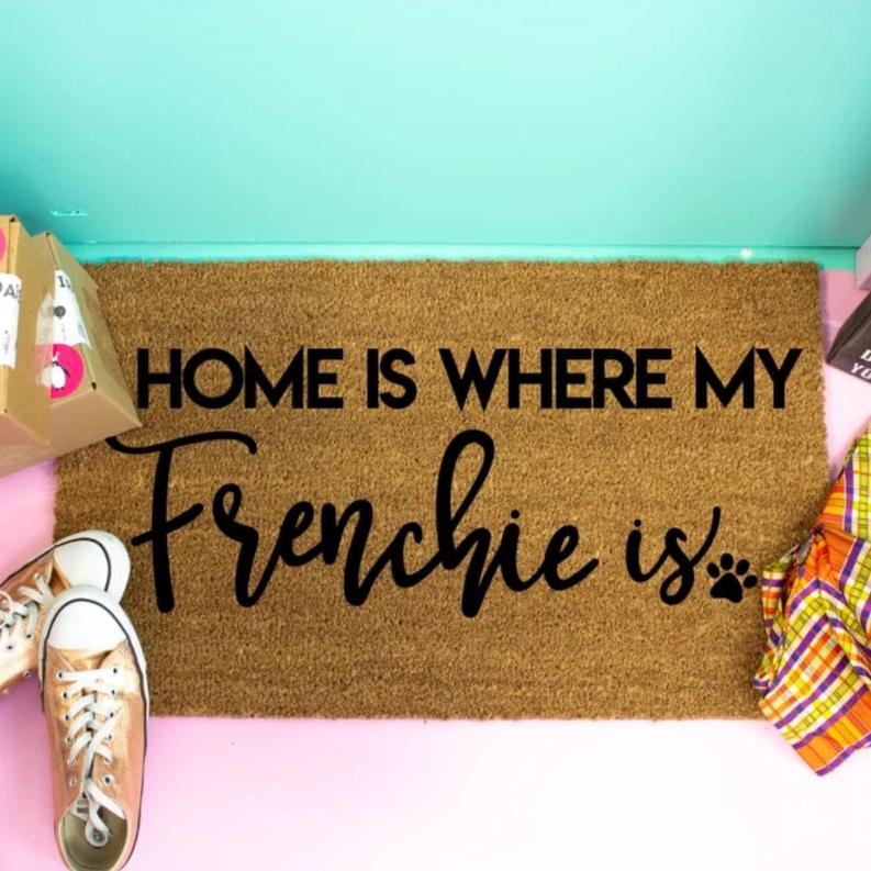 Home Is Where My Frenchie Is - Doormat