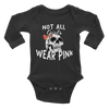 Not All Girls Wear Pink Infant Long Sleeve Bodysuit