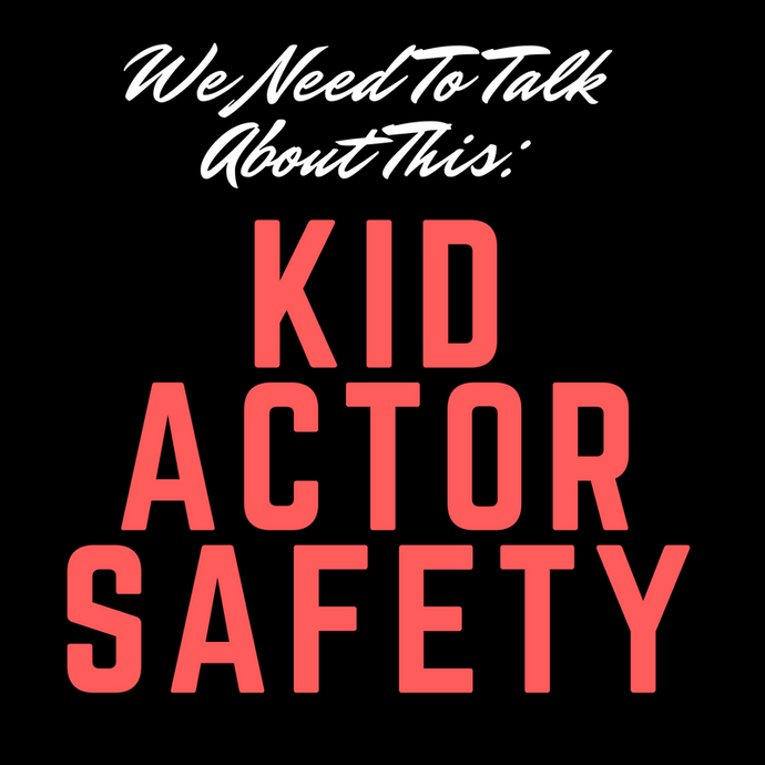 Something We Need To Talk About... How To Stay Safe As A Kid Actor In The Industry