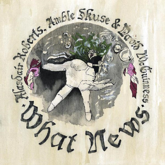 Alasdair Roberts, Amble Skuse & David Mcguinness What News LP Vinyl FOLK NEW SEALED