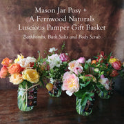 A Mason Jar Posy + A Luscious Fernwood Naturals, Pamper Gift Basket, Handcrafted at Alchemy Farm