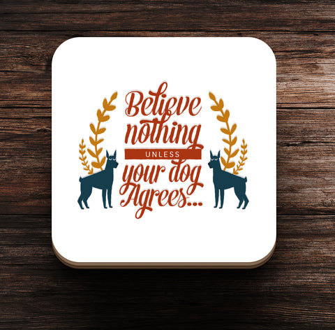 Believe nothing Coaster and Magnet