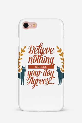Believe nothing Phone case