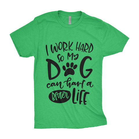 I Work Hard So My Dog Can Have a Better Life - Men's Triblend Tshirt