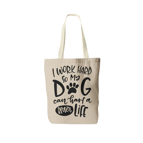 I Work Hard So My Dog Can Have a Better Life - Canvas Tote Bag
