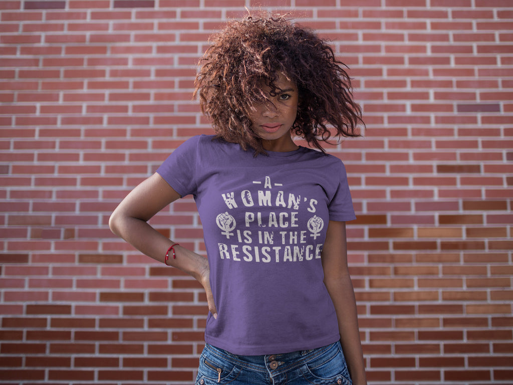 A Woman's Place is in the Resistance Tee - Women's Feminist T-shirt