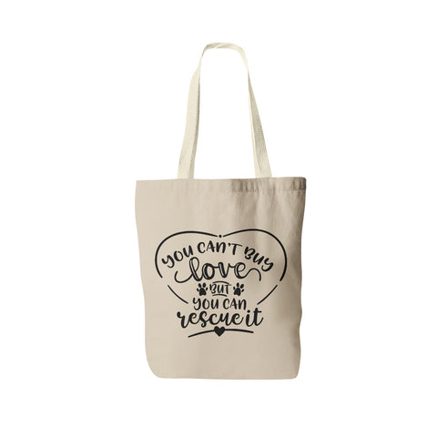 You Can't Buy Love But You Can Rescue It Tote - Rescue Dog Tote Bag - Rescue Cat Bag - Dog Lover Gift - Cat Lover Gift - Adopt Don't Shop