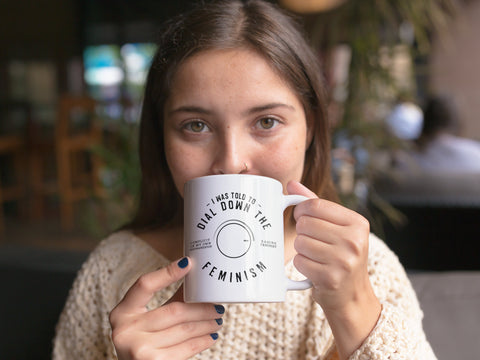 I Was Told to Dial Down the Feminist - White Ceramic Mug