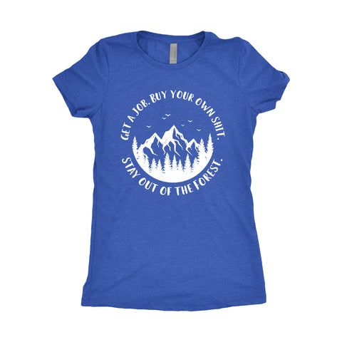 Get a Job. Buy Your Own Shit. Stay Out of the Forest. - Women's Triblend Tshirt