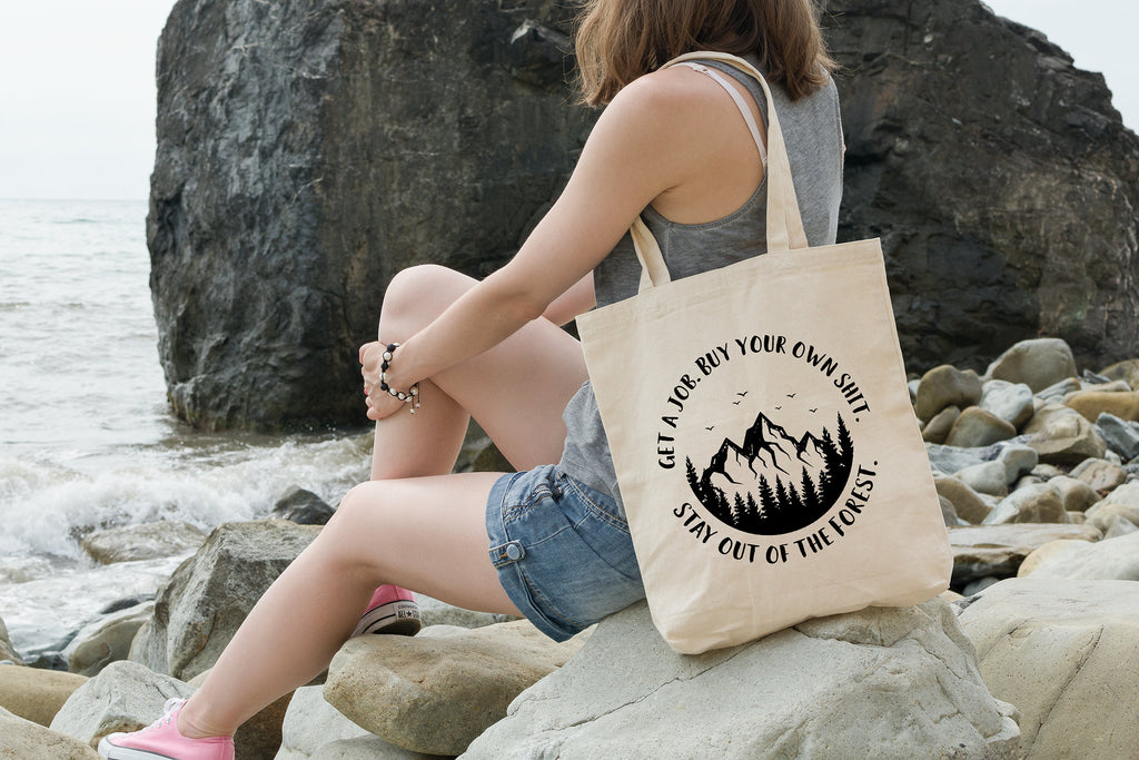 Get a Job. Buy Your Own Shit. Stay Out of the Forest - Canvas Tote Bag