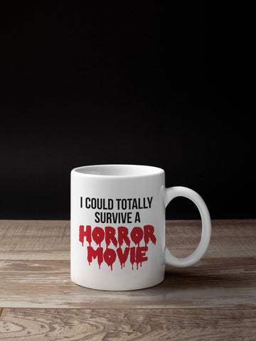 I Could Totally Survive a Horror Movie - Horror Movie Mug