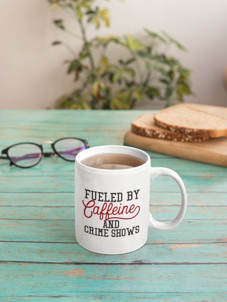 Fueled by Caffeine and Crime Shows - True Crime Coffee Mug