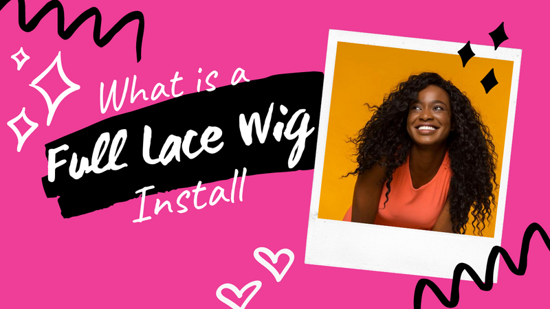 What is a Full Lace Wig Install