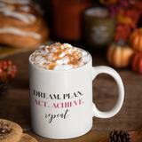 DREAM. PLAN. ACT. ACHIEVE. REPEAT - Mug