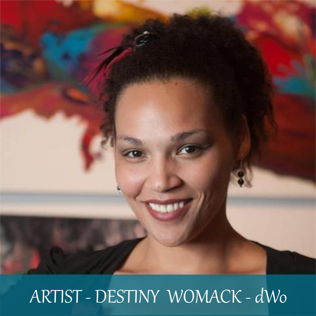 DECEMBER ARTISAN OF THE MONTH - DESTINY WOMACK aka dWo