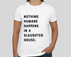 Nothing Humane Happens In A Slaughterhouse T-shirt