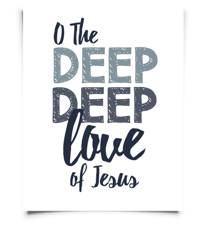 O The Deep Deep Love of Jesus Printable