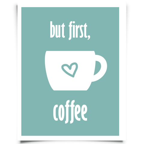 But First Coffee Free Printable - Blue