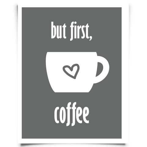 But First Coffee Free Printable - Dark Gray